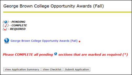 Title: GBC Opportunity Awards main menu - Description: A screenshot of the 'George Brown College Opportunity Awards (Fall)'  application form, showing a link to the sole section: 'George Brown College Opportunity Awards (Fall)'. The section is marked as 'PENDING' and 'REQUIRED'. There is a message at the bottom of the screen stating 'Please COMPLETE all pending sections that are marked as required'. There are also three buttons at the bottom of the screen: View Application Summary; View Checklist; and Submit Application.